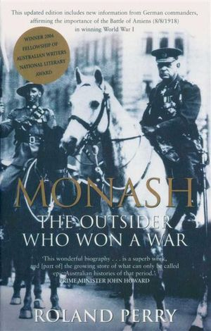 Monash : The Outsider Who Won A War - Roland Perry