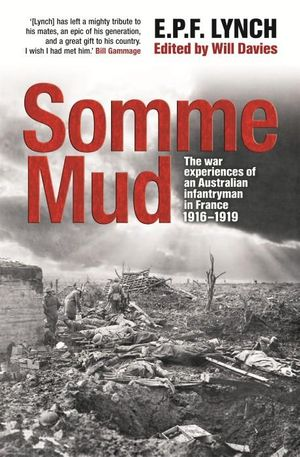 Somme Mud : The War Experiences of an Australian Infantryman in France 1916-1919 - E.P.F. Lynch