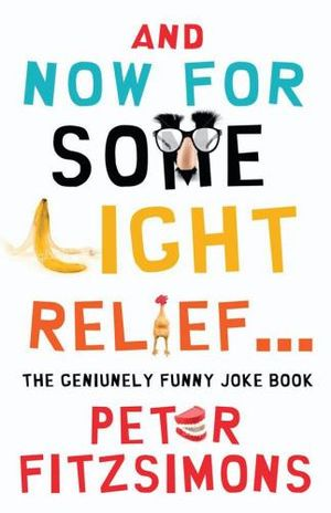 And Now For Some Light Relief... : The Genuinely Funny Joke Book - Peter FitzSimons