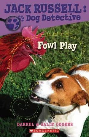 Fowl Play : Jack Russell, Dog Detective Series : Book 9 - Sally Odgers