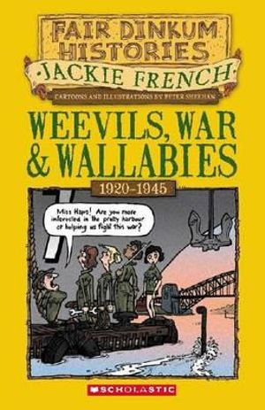 Weevils, War and Wallabies : Fair Dinkum Histories Series : Book 6 - Jackie French