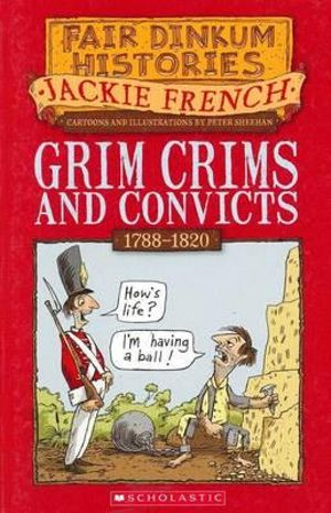 Grim Crims and Convicts : 1788-1820 : Fair Dinkum Histories Series : Book 2 - Jackie French