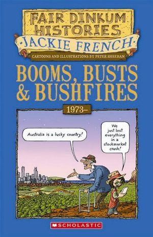 Booms, Busts and Bushfires : Fair Dinkum Histories Series : Book 8 - Jackie French