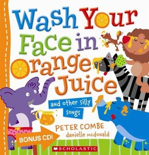 Wash Your Face in Orange Juice - and Other Silly Songs - Peter Combe