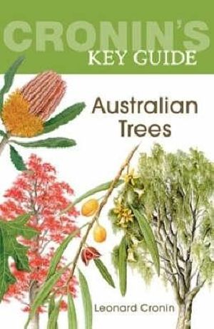 Cronin's Key Guide to Australian Trees : KEY GUIDE Ser. - Leonard Cronin