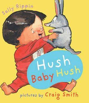 Hush Baby Hush : Baby Books Ser. - Sally Rippin