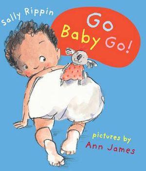 Go Baby Go! : A&U Baby Books - Sally Rippin