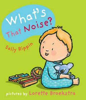 What's That Noise? : Baby Books Ser. - Sally Rippin