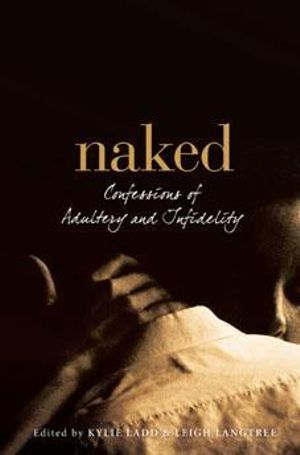 Naked  :  Confessions of adultery and infidelity - Kylie Ladd