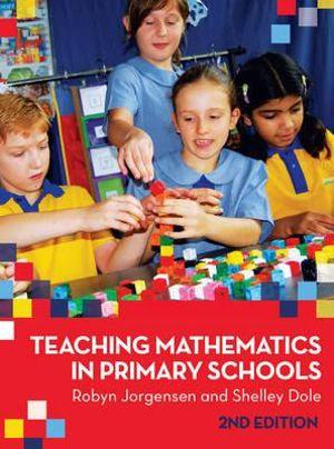 Teaching Mathematics in Primary Schools - Robyn Jorgensen
