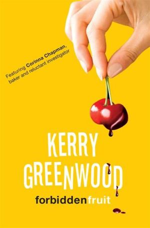 Forbidden Fruit : Corinna Chapman Series : Book 5 - Kerry Greenwood