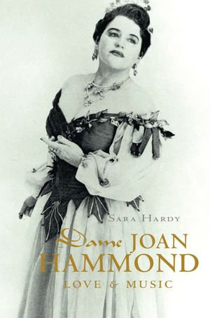 Dame Joan Hammond : Love and music - Sara Hardy
