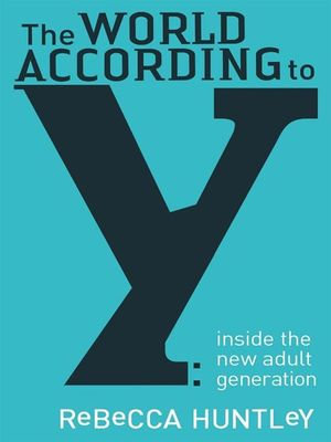 The World According to Y : Inside the new adult generation - Rebecca Huntley