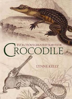 Crocodile : Evolution's greatest survivor - Lynne Kelly