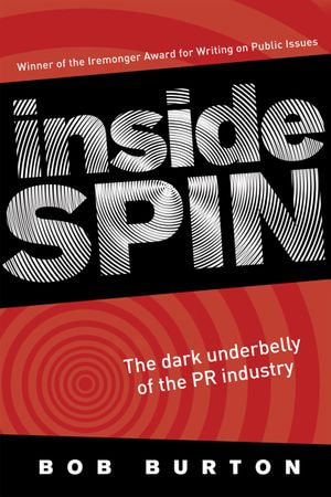 Inside Spin : The dark underbelly of the PR industry - Bob Burton