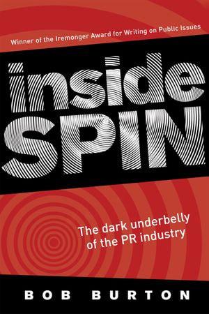 Inside Spin : The dark underbelly of the PR industry - Bob Burton