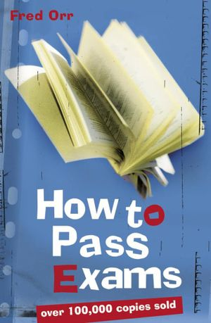 How to Pass Exams - Fred Orr