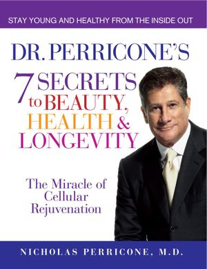 Dr Perricone's 7 Secrets to Beauty, Health and Longevity : The miracle of cellular rejuvenation - Nicholas Perricone