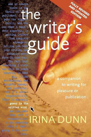 The Writer's Guide : A companion to writing for pleasure or publication - Irina Dunn
