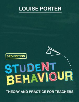Student Behaviour : Theory and practice for teachers - Louise Porter