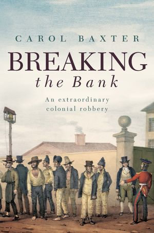 Breaking the Bank : An extraordinary colonial robbery - Carol Baxter