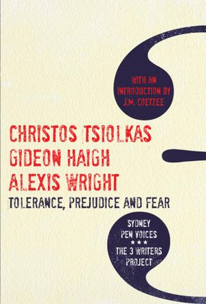 Tolerance, Prejudice and Fear : Sydney Pen Voices The 3 Writers project - Christos Tsiolkas