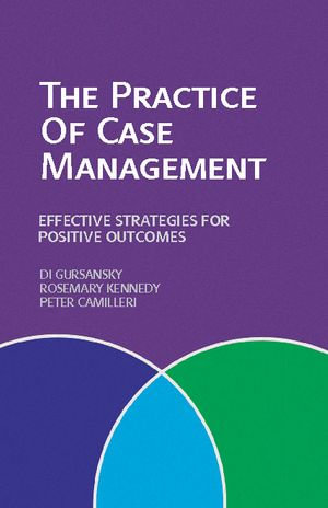 The Practice of Case Management : Effective strategies for positive outcomes - Di Gursansky
