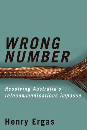 Wrong Number : Resolving Australia's telecommunications impasse - Henry Ergas