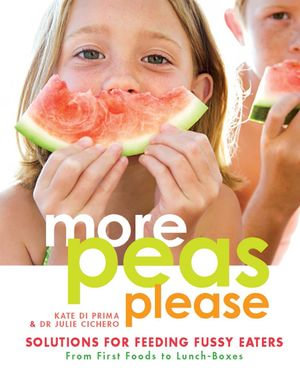 More Peas Please : Solutions for Feeding Fussy Eaters - Kate Di Prima
