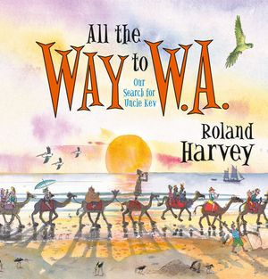 All the Way to W.A. : Our Search for Uncle Kev - Harvey Roland