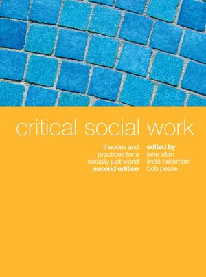 Critical Social Work : Theories and practices for a socially just world - June Allan
