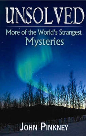 Unsolved : Exploring the World's Strangest Mysteries - John Pinkney