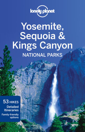 Yosemite, Sequoia & Kings Canyon National Parks : Lonely Planet Travel Guide - Lonely Planet