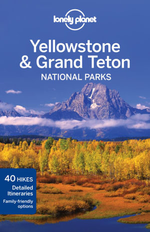 Yellowstone & Grand Teton National Parks : Lonely Planet Travel Guide - Lonely Planet