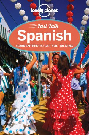 Fast Talk Spanish : Lonely Planet Language Phrasebook - Lonely Planet