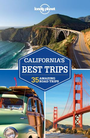 California's Best Trips : Lonely Planet Travel Guide - Lonely Planet