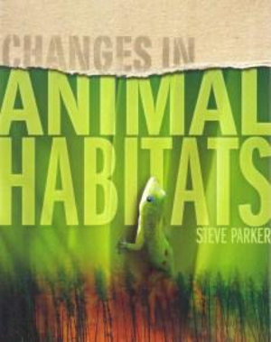 Changes in Animal Habitats : Changes In - Steve Parker
