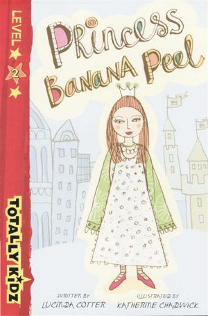 Princess Banana Peel : totally Kidz - Level 2 - Lucinda Cotter