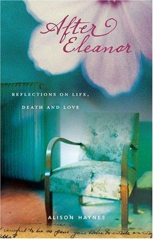 After Eleanor : Reflections on Life, Death and Love - Alison Haynes