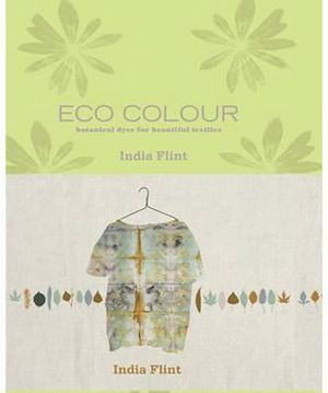 Eco Colour : Environmentally Sustainable Dyes : India Flint Series - India Flint