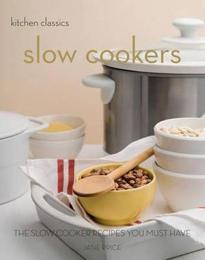 Slow Cookers : Kitchen Classics Series - Jane Price