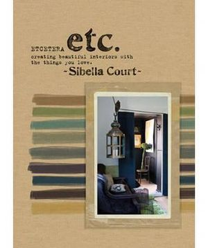 Etcetera : Creating Beautiful Interiors With The Things You Love : Sibella Court Series - Sibella Court