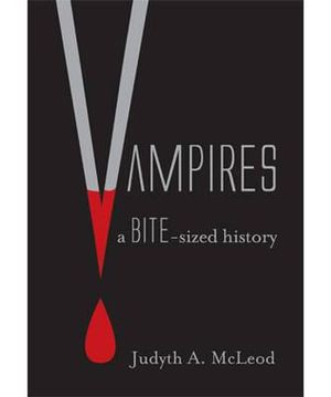 Vampires : A Bite Sized History - Judyth A. McLeod