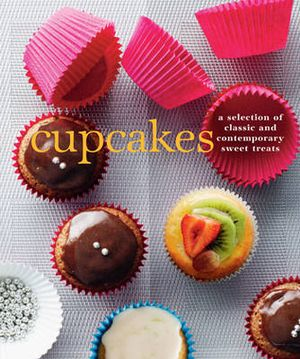 Cupcakes : A Fine Selection of Classic and Contemporary Sweet Treats - Murdoch Books