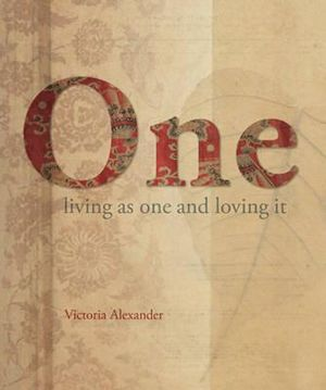 One  : Living as One and Loving It - Victoria Alexander