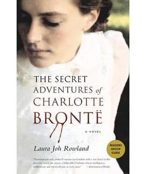 The Secret Adventures of Charlotte Bronte - Laura Joh Rowland