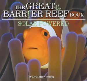 The Great Barrier Reef Book : Solar Powered : Wild Planet Series - Dr Mark Norman