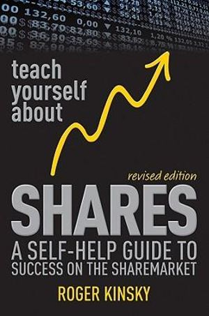 Teach Yourself About Shares : A Self-help Guide to Success on the Australian Sharemarket - Roger Kinsky