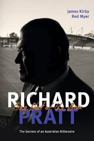Richard Pratt : One Out of the Box : The Secrets of an Australian Billionaire - James Kirby