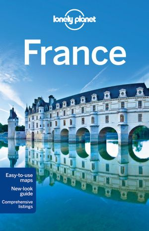 France : Lonely Planet Travel Guide : 10th Edition - Lonely Planet